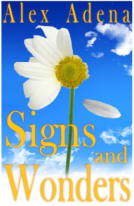 Kindle Nation Bargain Book Alert! Meet characters you'll end up cheering for in Alex Adena's SIGNS AND WONDERS - 4.6 Stars on 13 Straight Rave Reviews, Just 99 Cents on Kindle!