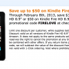 "Save up to $50 on Kindle Fire HD 8.9"" Through February 8th, 2013, save $30 on Kindle Fire HD 8.9"" or $50 on Kindle Fire HD 8.9"" 4G LTE. Enter promotional code FIRELOVE at checkout."